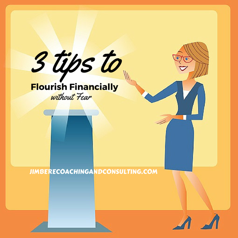 Flourish Financially without Fear – 3 tips!