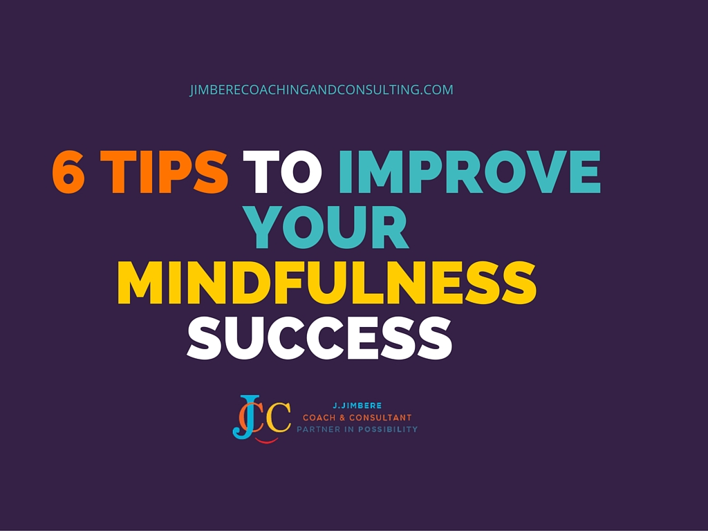 6 Tips to Improve your Mindfulness Success