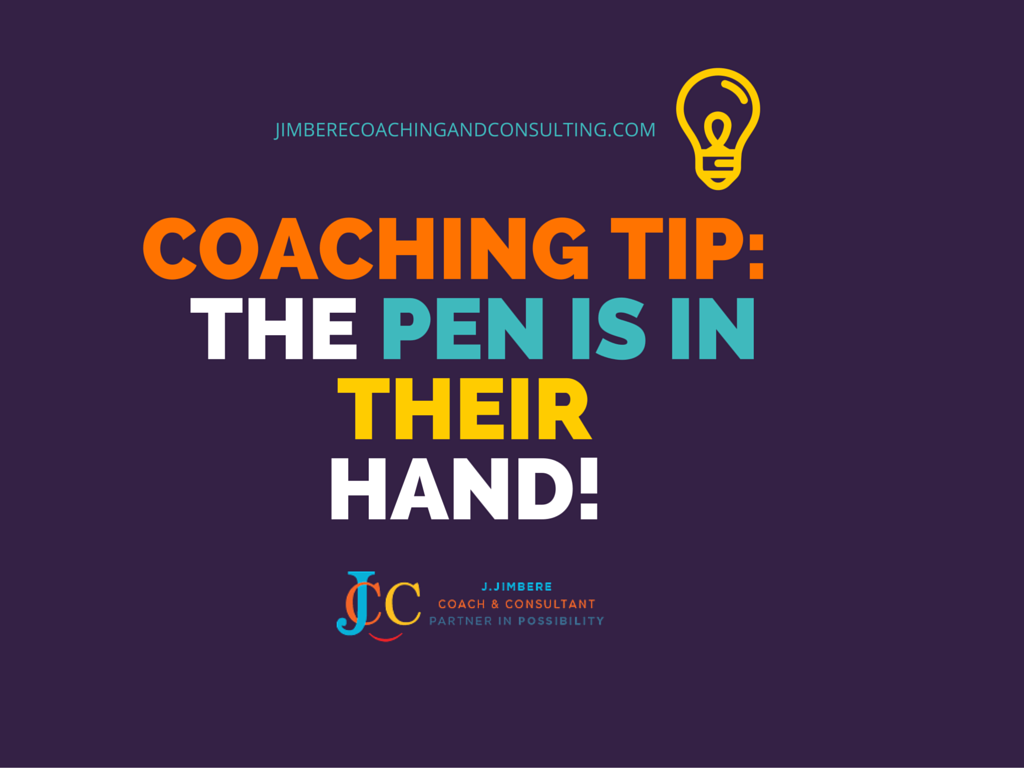 Coaching Tip: The Pen is in their Hand!
