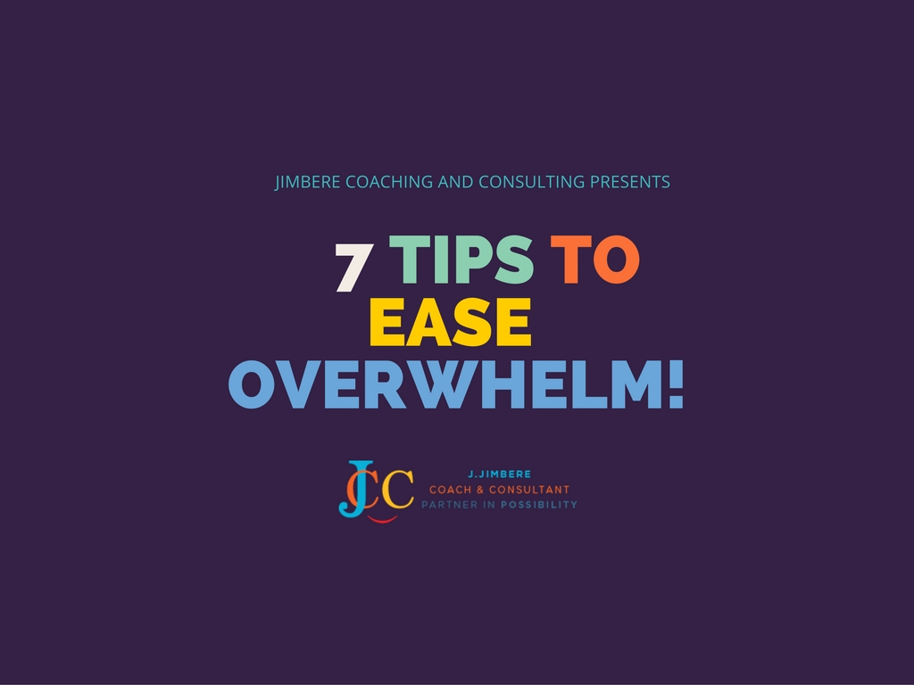 7 Tips to Ease Overwhelm