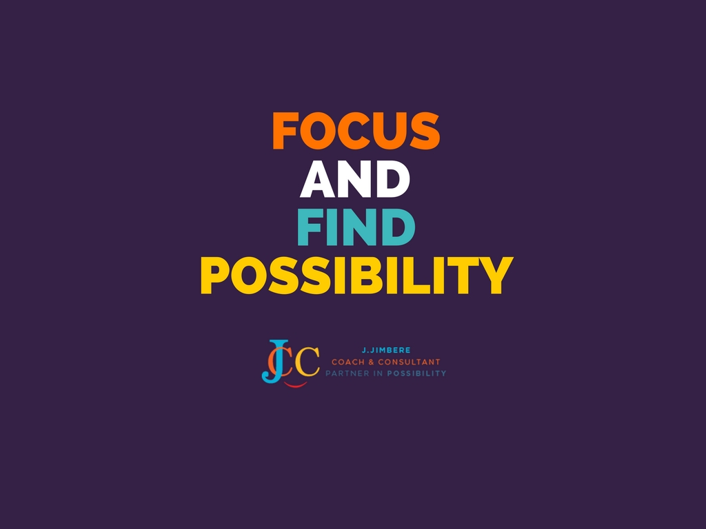 Focus and Find Possibility