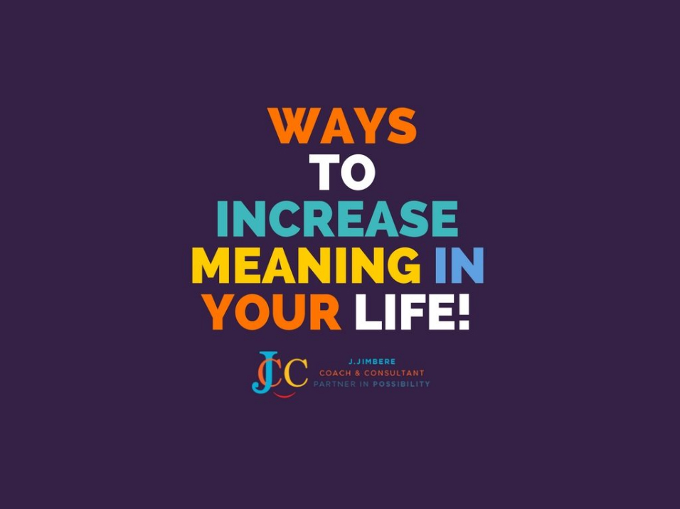 Ways to increase meaning in your life