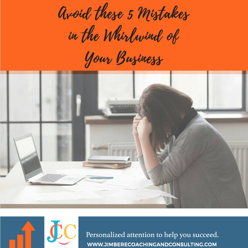 Avoid These 5 Mistakes In The Whirlwind Of Your Business!