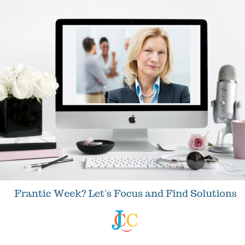 Frantic Week? Let's Focus and Find Solutions During Trying Times
