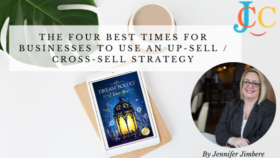 The four best times for businesses to use an up-sell / cross-sell strategy