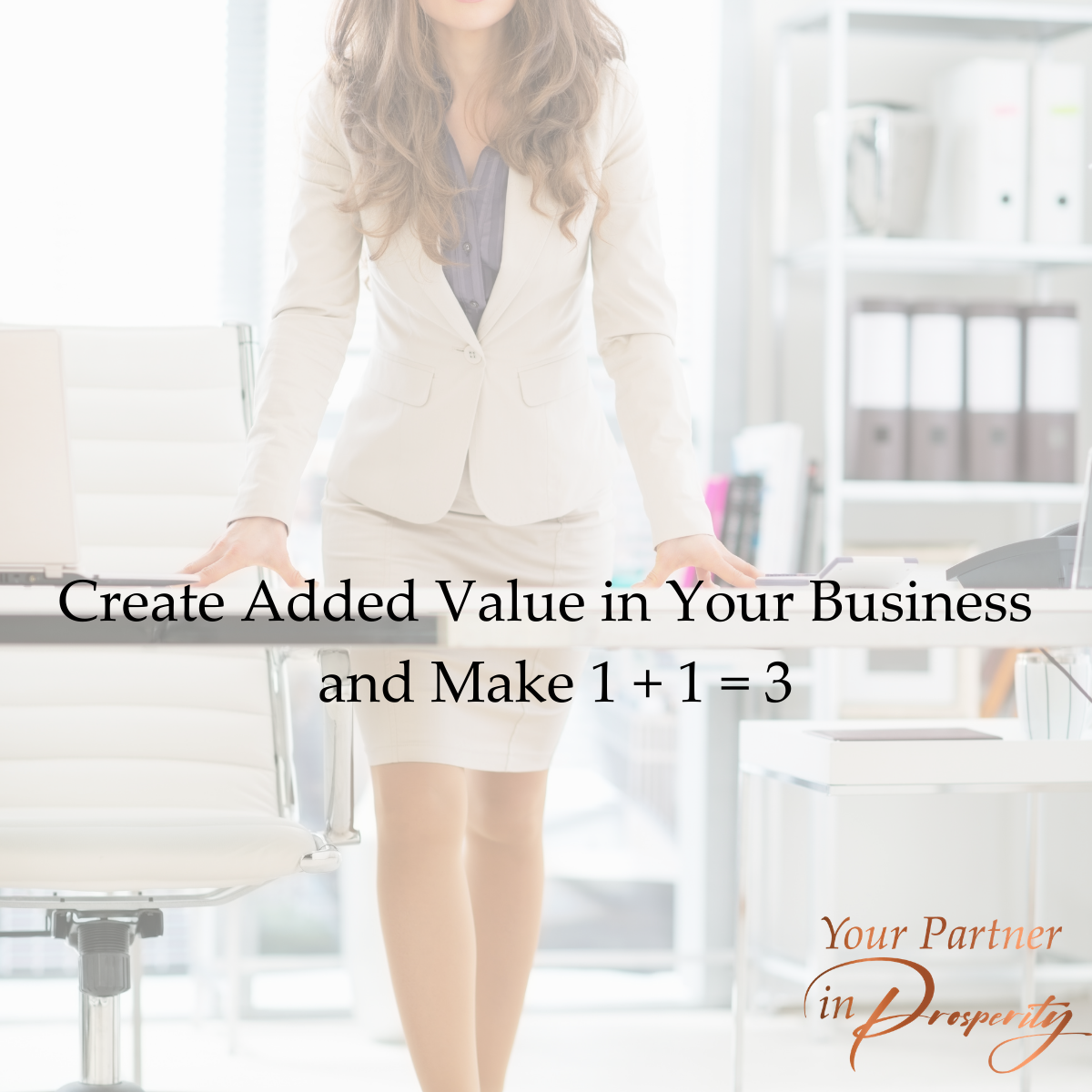 Create Added Value in Your Businessand Make 1 + 1 = 3