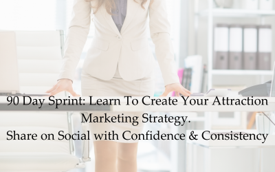 90-Day Sprint: Learn To Create Your Attraction Marketing Strategy. Share on social with confidence consistency!